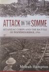 Attack on the Somme - 1st Anzac Corps and the Battle of Pozieres Ridge 1916, by Meleah Hampton